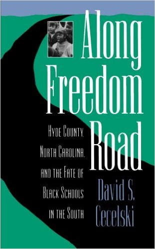 Along Freedom Road: Hyde County, North Carolina, and the Fate of Black Schools in the South by Davis S. Cecelski (Review)