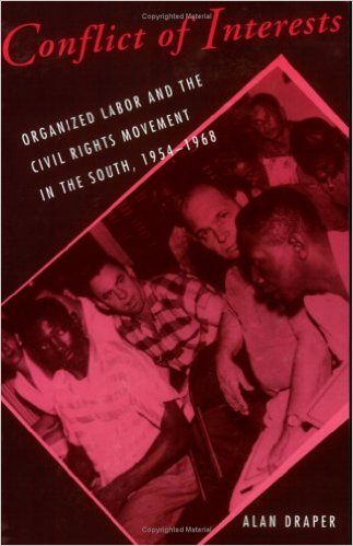 Conflict of Interests: Organized Labor and the Civil Rights Movement in the South, 1954-1968 by Alan Draper (Review)