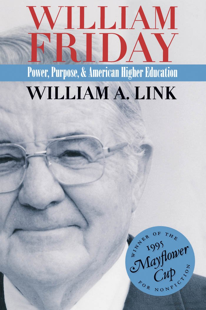 William Friday: Power, Purpose, and American Higher Education by William A. Link (Review)