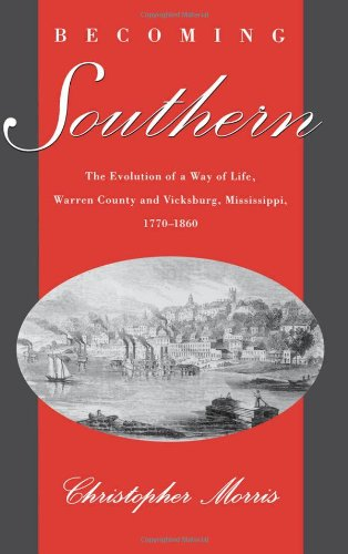 Becoming Southern: The Evolution of a Way of Life Warren County and Vicksburg, Mississippi, 1770-1890 (Review)