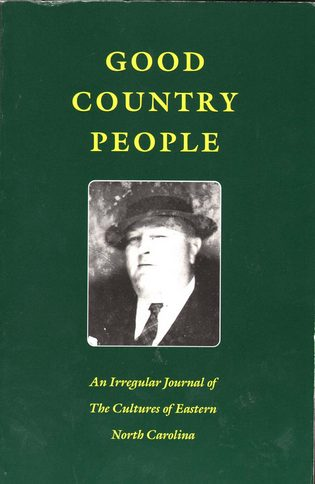 Good Country People: An Irregular Journal of the Cultures of Eastern North Carolina, Essays by Stanley Knick, Chris Wilson, Alex Albright, Milton Quigless, and Tom Patterson edited by Arthur Mann Kaye and Plankhouse by Shelby Stevenson, with photographs by Roger Manley (Review)