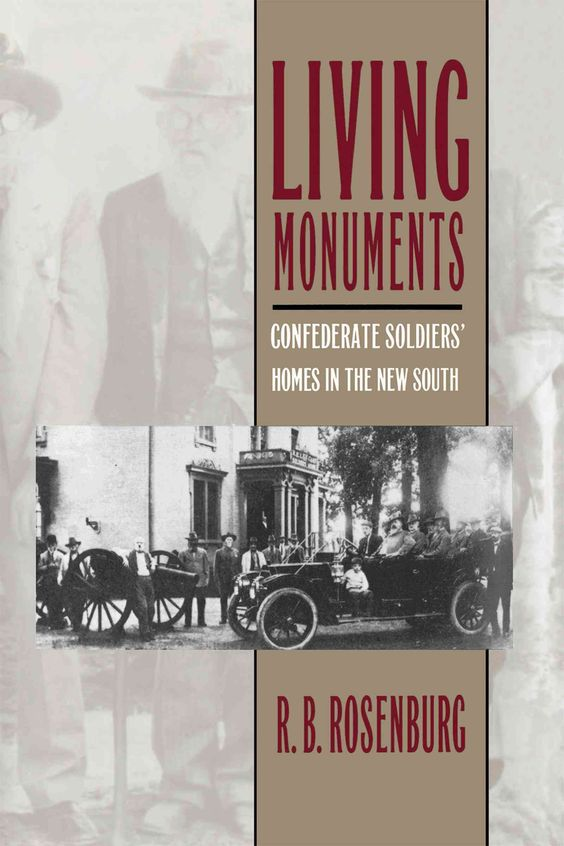Living Monuments: Confederate Soldiers' Homes in the New South by R. B. Rosenburg (Review)