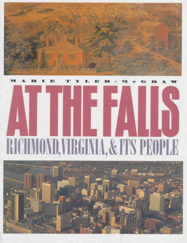 At the Falls: Richmond, Virginia, and Its People by Marie Tyler-McGraw (Review)