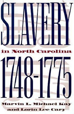 Slavery in North Carolina, 1748-1775 by Marvin L. Michael Kay and Lorin Lee Cary (Review)