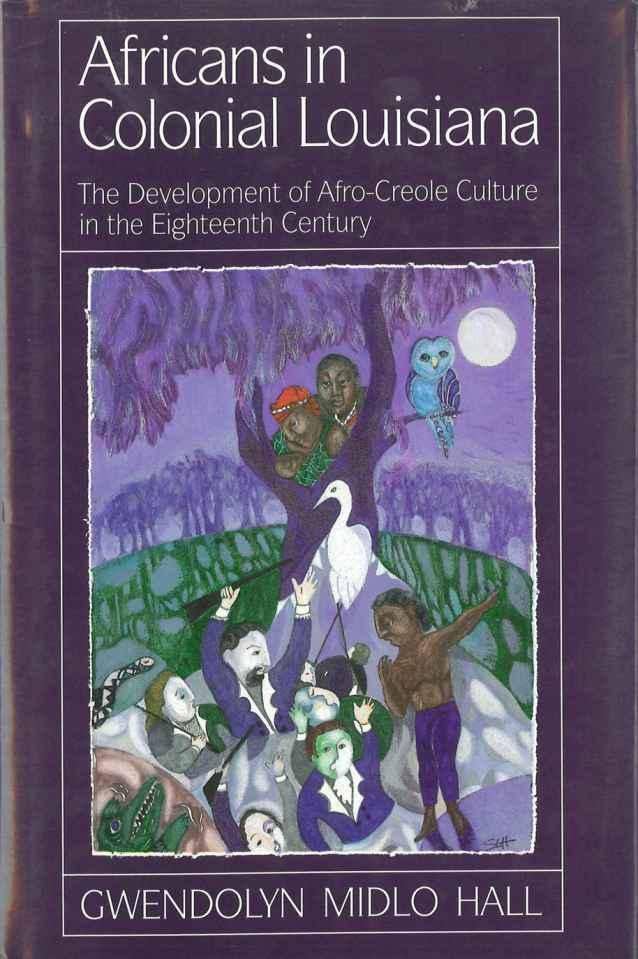 Africans in Colonial Louisiana: The Development of Afro-Creole Culture in the Eighteenth Century by Gwendolyn Midlo Hall (Review)