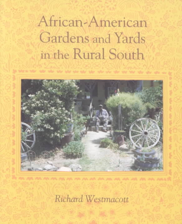 African-American Gardens and Yards in the Rural South by Richard Westmacott (Review)