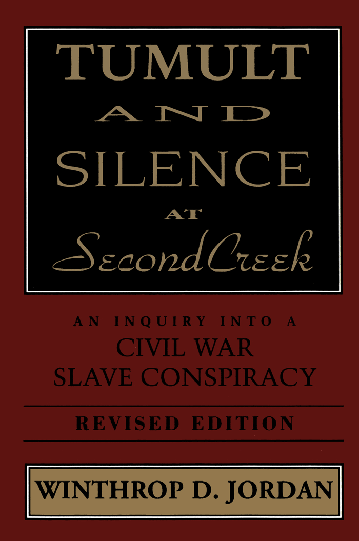 Tumult and Silence at Second Creek: An Inquiry into a Civil War Slave Conspiracy by Winthrop D. Jordan (Review)