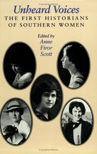 Unheard Voices: The First Historians of Southern Women Edited by Anne Firor Scott (Review)