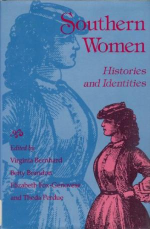 Southern Women: Histories and Identities Edited by Virginia Bernhard, Betty Brandon, Elizabeth Fox-Genovese, and Theda Perdue (Review)