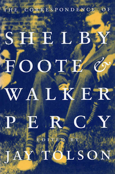 The Correspondence of Shelby Foote and Walker Percy Edited by Jay Tolson (Review)