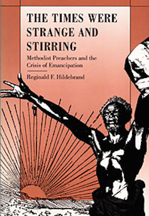 The Times Were Strange and Stirring: Methodist Preachers and the Crisis of Emancipation by Reginald F. Hildebrand (Review)