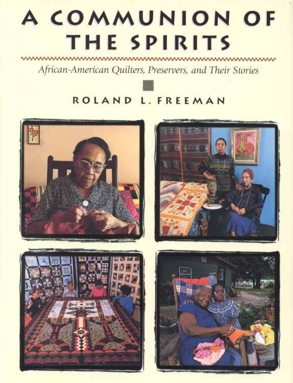 A Communion of the Spirits: African-American Quilters, Preservers, and Their Stories by Roland L. Freeman (Review)