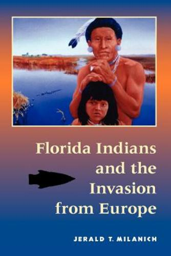 Florida Indians and the Invasion from Europe by Jerald T. Milanich (Review)