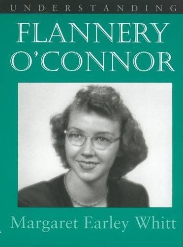 Understanding Flannery O'Connor by Margaret Earley Whitt, Flannery O'Connor: The Woman, the Thinker, the Visionary by Ted R. Spivey, and Writing against God: Language as Message in the Literature of Flannery O'Connor by Joanne Halleran McMullen (Review)