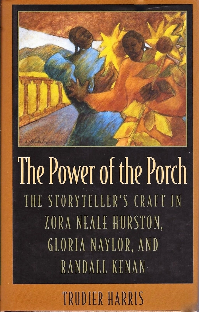 The Power of the Porch: The Storyteller's Craft in Zora Neale Hurston, Gloria Naylor, and Randall Kenan by Trudier Harris (Review)