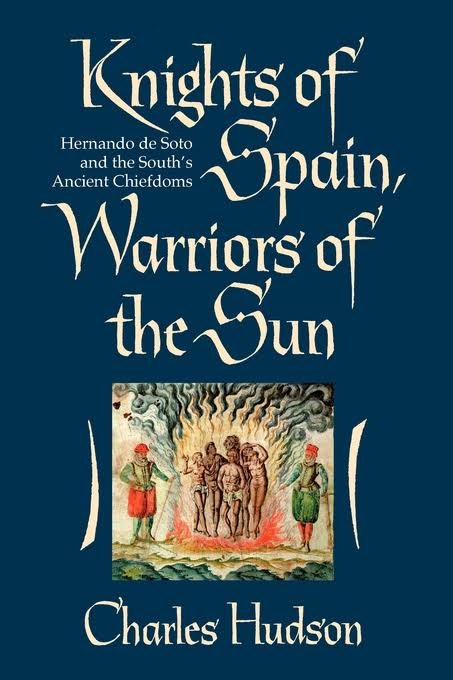 Knights of Spain, Warriors of the Sun: Hernando de Soto and the South's Ancient Chiefdoms by Charles Hudson (Review)