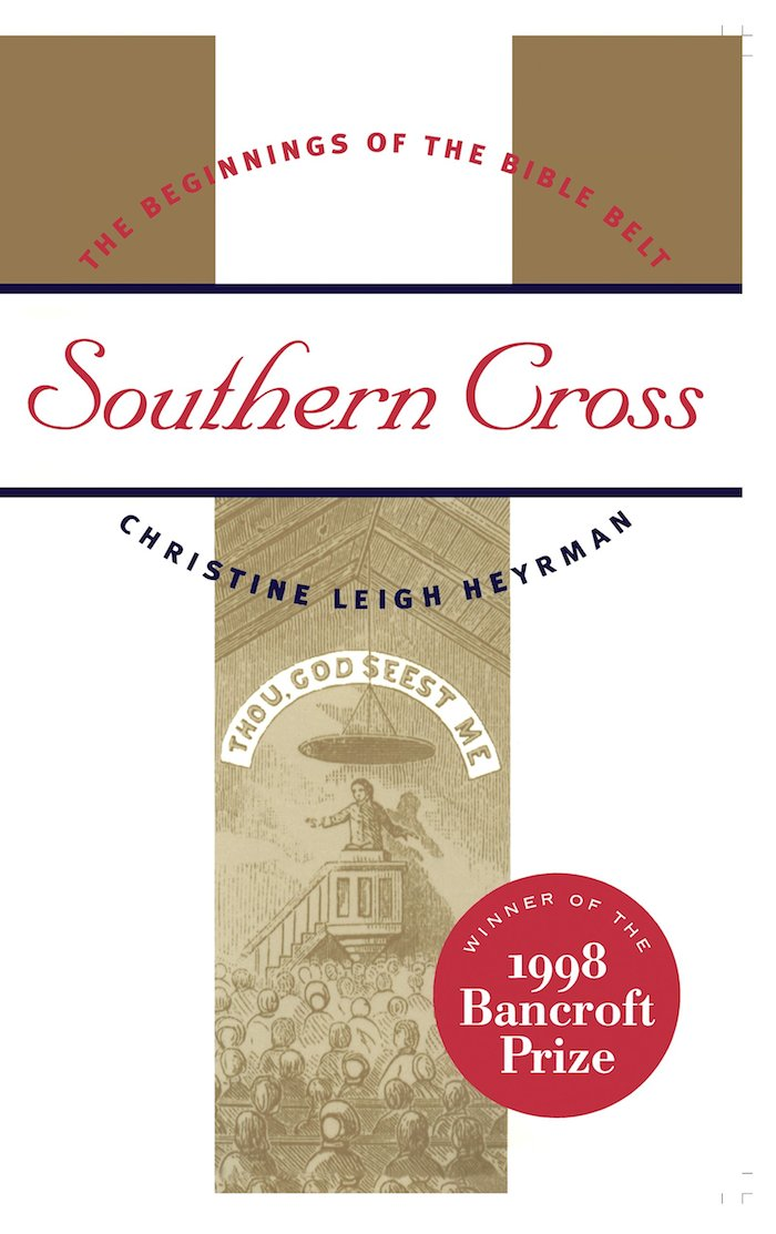 Southern Cross: The Beginnings of the Bible Belt by Christine Leigh Heyrman (Review)