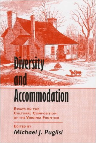 Diversity and Accommodation: Essays on the Cultural Composition of the Virginia Frontier edited by Michael J. Puglisi (Review)