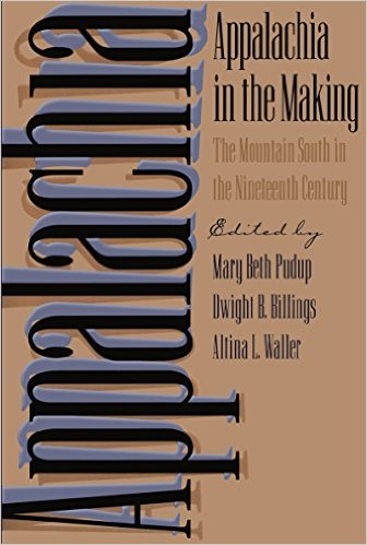 Appalachia in the Making: The Mountain South in the Nineteenth Century edited by Mary Beth Pudup, Dwight B. Billings, and Altina L. Waller (Review)