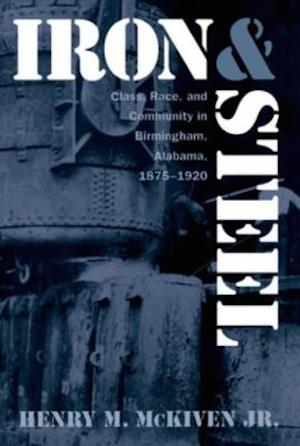 Iron and Steel: Class, Race, and Community in Birmingham, Alabama, 1875-1920 by Henry M. McKiven Jr. (Review)