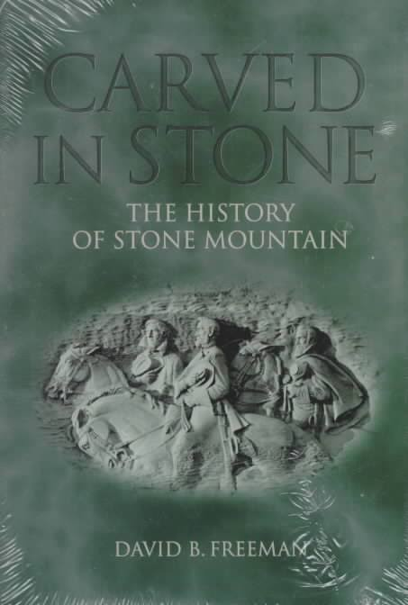 Carved in Stone: The History of Stone Mountain by David B. Freeman (Review)