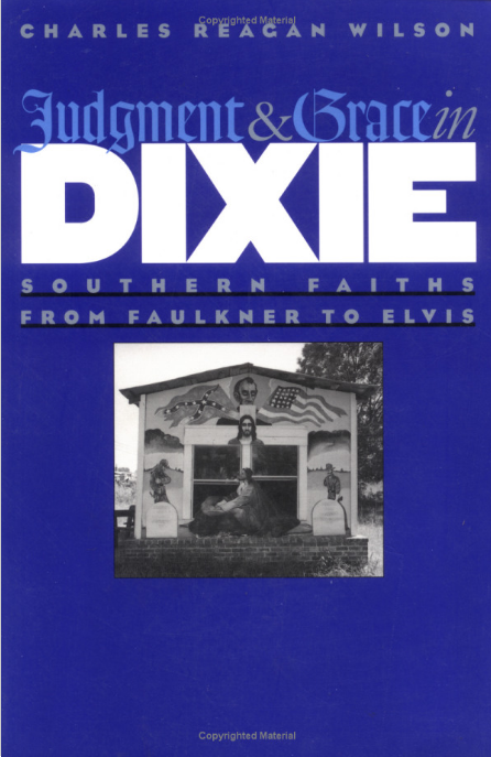 Judgment & Grace in Dixie: Southern Faiths from Faulkner to Elvis by Charles Reagan Wilson (Review)