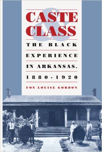 Caste and Class: The Black Experience in Arkansas, 1880-1920 by Fon Louise Gordon (Review)